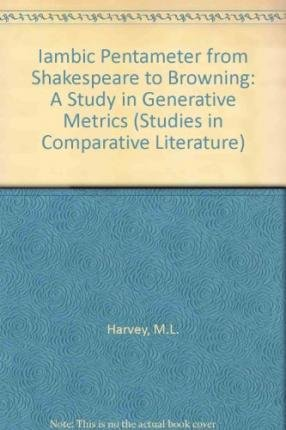 9780773487406: Iambic Pentameter from Shakespeare to Browning: A Study in Generative Metrics (Studies in Comparative Literature)