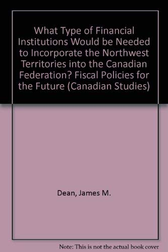 9780773488137: What Type of Financial Institutions Would Be Needed to Incorporate the Northwest Territories into the Canadian Federation?: Fiscal Policies for the Future (Canadian Studies)