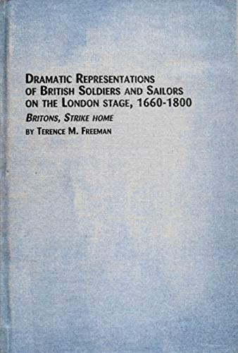 Dramatic Representations of British Soldiers and Sailors on the London Stage, 1660-1800: Britons, ...