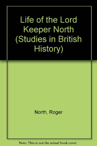 The Life of the Lord Keeper North (Studies in British History) (9780773489721) by Roger North
