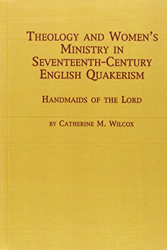 Theology and Women's Ministry in Seventeenth-Century English Quakerism : Handmaids of the Lord...