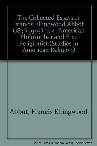 9780773490130: The Collected Essays of Francis Ellingwood Abbot (1836-1903): v. 4: American Philosopher and Free Religionist (Studies in American Religion)