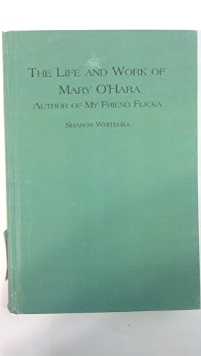 9780773490147: The Life and Work of Mary O'Hara, Author of My Friend Flicka (Studies in American Literature)