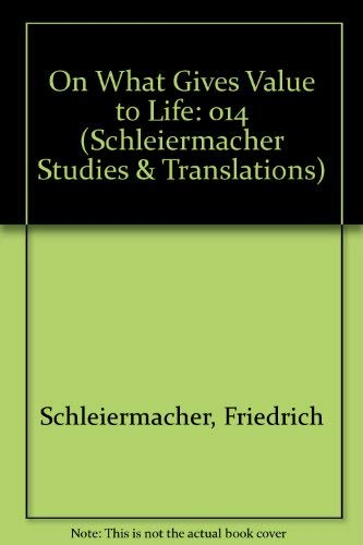 On What Gives Value to Life (Schleiermacher Studies and Translations): Tice, Terrence N., Lawler, ...