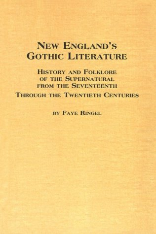 New England's Gothic Literature: History and Folklore of the Supernatural From the Seventeenth Through the Twentieth Centuries