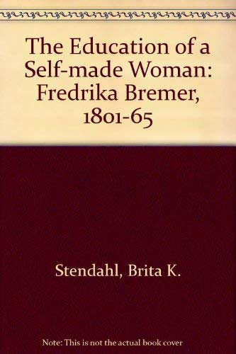 The Education of a Self-Made Woman: Fredrika: Stendahl, Brita K