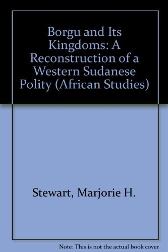 Borgu and Its Kingdoms: A Reconstruction of a Western Sudanese Polity (African Studies): Stewart, ...