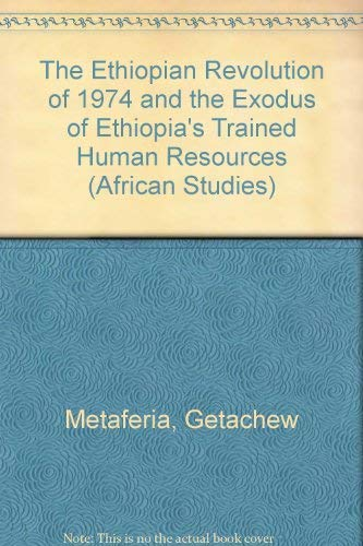 9780773494589: The Ethiopian Revolution of 1974 and the Exodus of Ethiopia's Trained Human Resources (African Studies)