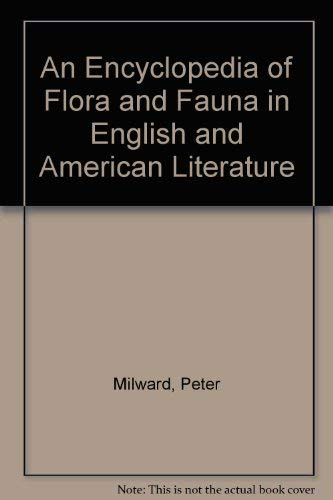 An Encyclopedia of Flora and Fauna in English and American Literature (0773495398) by Peter Milward