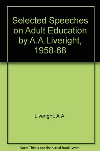 Selected Speeches on Adult Education by A.A.: Liveright, A. A.,