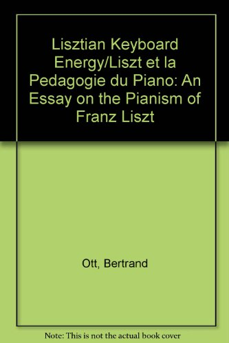 9780773495890: Lisztian Keyboard Energy/Liszt et la Pedagogie du Piano: An Essay on the Pianism of Franz Liszt
