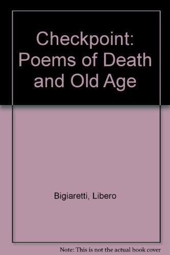 """Libero Bigiaretti Checkpoint: Poems of Death and Old Age : A Bilingual Edition of """"Posto Di ..."""