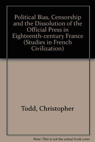9780773497191: Political Bias, Censorship and the Dissolution of the Official Press in Eighteenth-Century France (Studies in French Civilization)