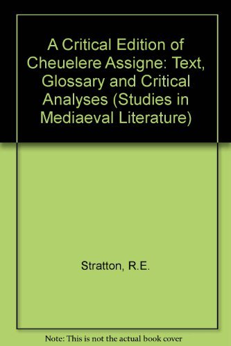 A Critical Edition of Cheuelere Assigne: Text, Glossary, and Critical Analyses (Studies in ...