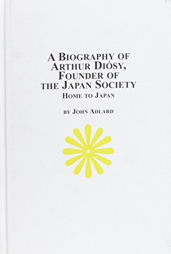 9780773497580: A Biography of Arthur Diosy: Founder of the Japan Society : Home to Japan (Japanes Studies)