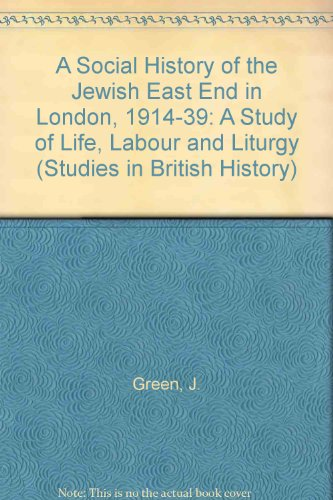 9780773497702: A Social History of the Jewish East End in London, 1914-1939: A Study of Life, Labour and Liturgy (Studies in British History)