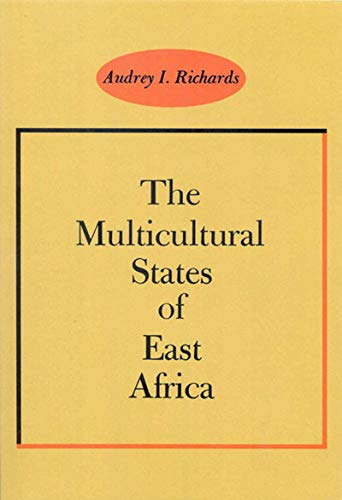 The Multicultural States of East Africa (K.Callard Lecture): Richards, Audrey I.
