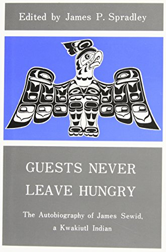 Guests Never Leave Hungry - The Autobiography of James Sewid, a Kwakiutl Indian: Sewid, James