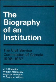 9780773501409: Biography of an Institution: Civil Service Commission, 1908-67 (Canadian public administration series)