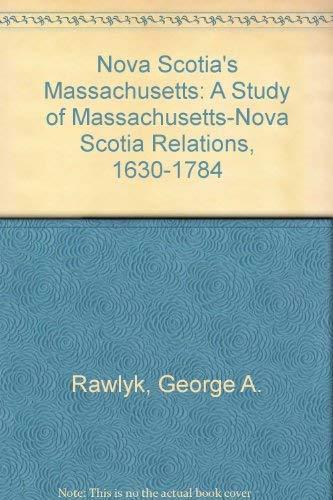 9780773501423: Nova Scotia's Massachusetts: A Study of Massachusetts-Nova Scotia Relations, 1630-1784