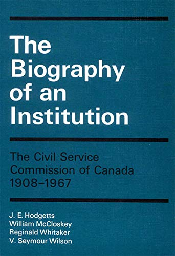 9780773501591: The Biography of an Institution: The Civil Service Commission of Canada 1908-1967 (Canadian Public Administration Series)