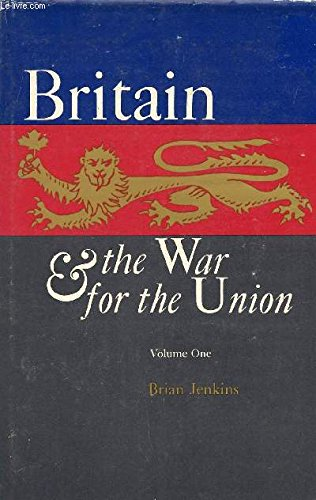 Britain and the War for the Union: Vol. 1