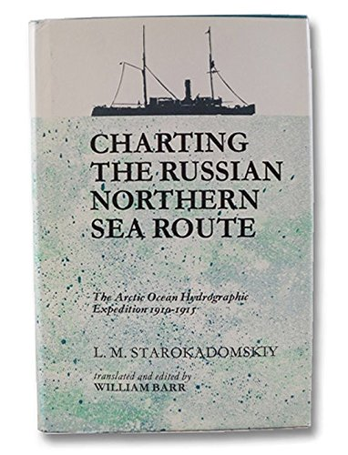 Charting the Russian Northern Sea Route: The Arctic Ocean Hydrographic Expedition 1910-1915