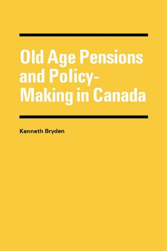 Old Age Pensions and Policy-Making in Canada: Kenneth Bryden