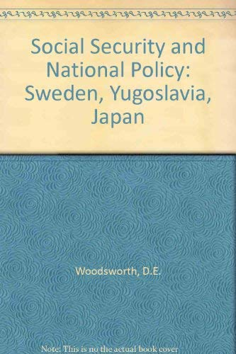 Social security and national policy: Sweden, Yugoslavia,: David E Woodsworth