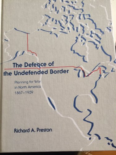 9780773502918: Defence of the Undefended Border: Planning for War in North America, 1867-1939