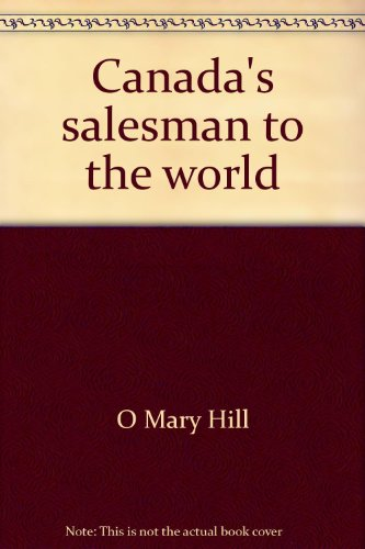 Canada's salesman to the world: The Department: Hill, O Mary