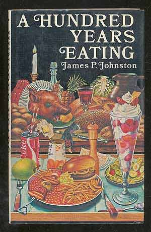 A Hundred Years Eating: Food, Drink and: JOHNSTON, James P.