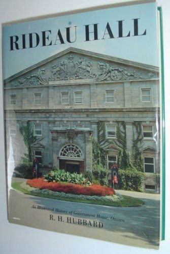 Rideau Hall: An Illustrated History of Government House, Ottawa, from Victorian Times to the ...