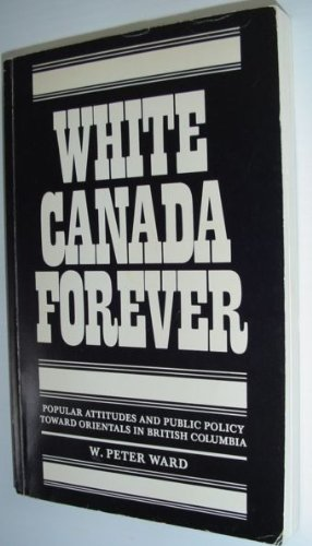 9780773503199: White Canada Forever: Popular Attitudes and Public Policy Towards Orientals in British Columbia
