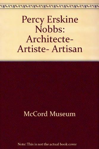 Percy Erskine Nobbs: Architecte, Artiste, Artisan: Wagg, Susan W.;