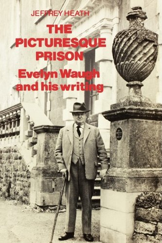 THE PICTURESQUE PRISON - EVELYN WAUGH and his writing: HEATH, JEFFREY