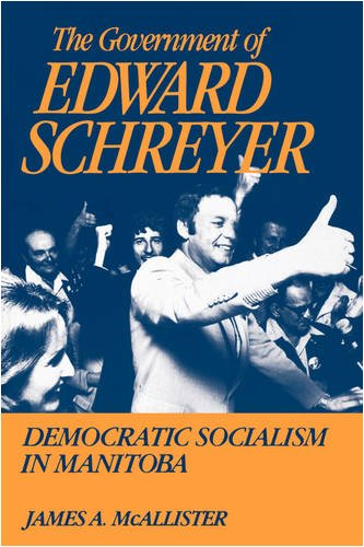 The Government of Edward Schreyer: Democratic Socialism: James Alexander McAllister