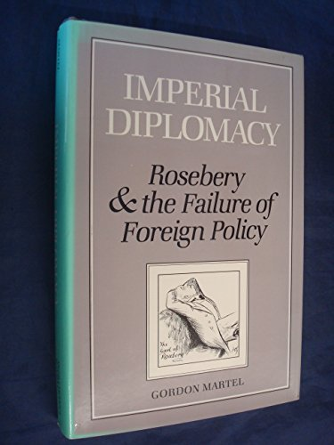 9780773504424: Imperial Diplomacy: Rosebery and the Failure of Foreign Policy