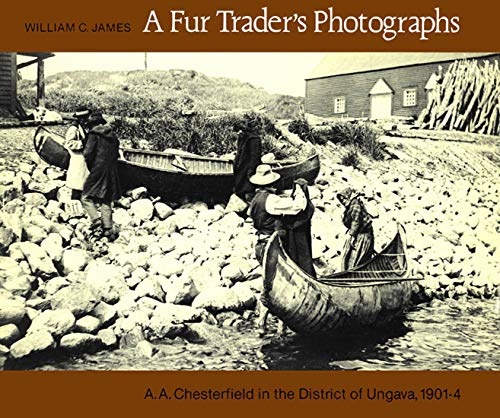 9780773505933: A Fur Trader's Photographs: A.A. Chesterfield in the District of Ungava, 1901-4