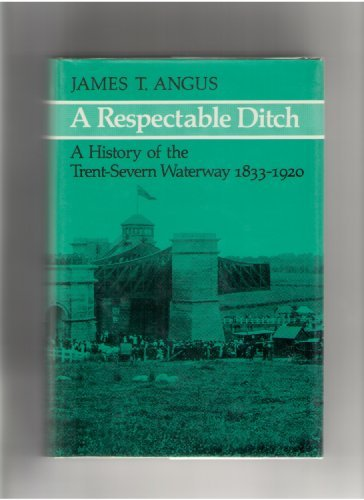 9780773505971: A Respectable Ditch: A History of the Trent-Severn Waterway, 1833-1920