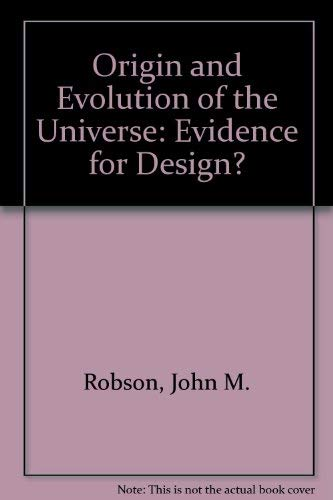 Origin and Evolution of the Universe: Evidence: John Robson