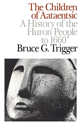 The Children of Aataentsic: A History of the Huron People to 1660 (Carleton Library Series): Bruce ...