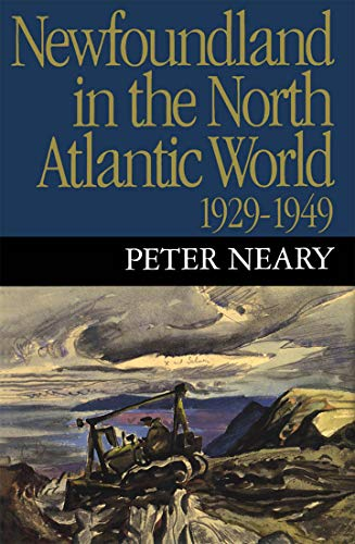 Newfoundland in the North Atlantic World, 1929-1949: Neary, Peter F.