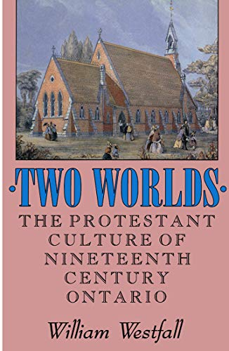 Two Worlds : The Protestant Culture Of Nineteenth-Century Ontario