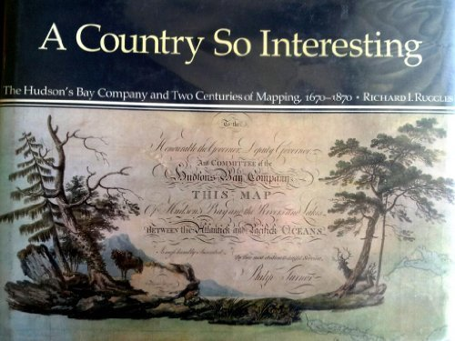 9780773506787: A Country So Interesting: The Hudson's Bay Company and Two Centuries of Mapping, 1670-1870 (RUPERT'S LAND RECORD SOCIETY SERIES)