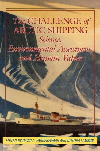 The Challenge of Arctic Shipping : science, Environmental Assessment, and Human Values.: ...