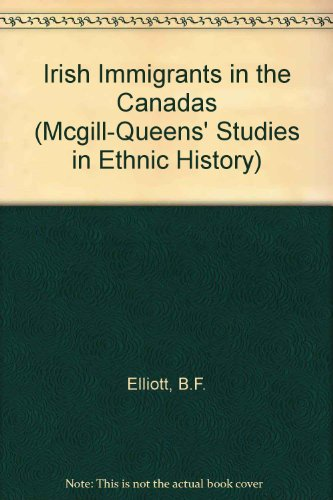 Irish Migrants in the Canadas: A New Approach (Mcgill-queens' Studies in Ethnic History): Bruce...