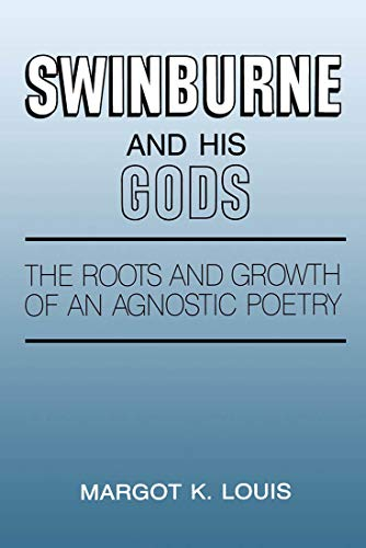 9780773507159: Swinburne and His Gods: The Roots and Growth of an Agnostic Poetry
