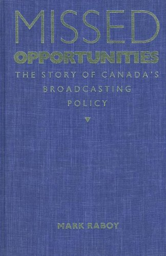 Missed Opportunities: The Story of Canada's Broadcasting Policy: Raboy, Marc