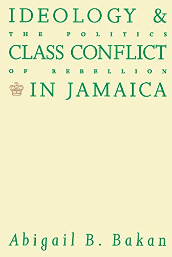 Ideology and Class Conflict in Jamaica: The: Bakan, Abigail B.
